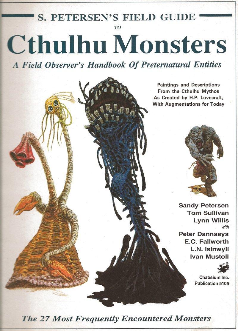 Petersens Field Guide To Cthulhu Monsters A Observers Handbook Of Preternatural Entities Call Sandy Petersen Lynn Willis