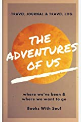 The Adventures of Us: Our keepsake travel journal of where we've been, and where we want to go Hardcover