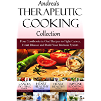Andrea's Therapeutic Cooking Collection: Four Cookbooks in One! Recipes to Fight Cancer, Heart Disease and Build Your Immune System (Healthy smoothies, ... cookbook, hear Book 5) (English Edition)