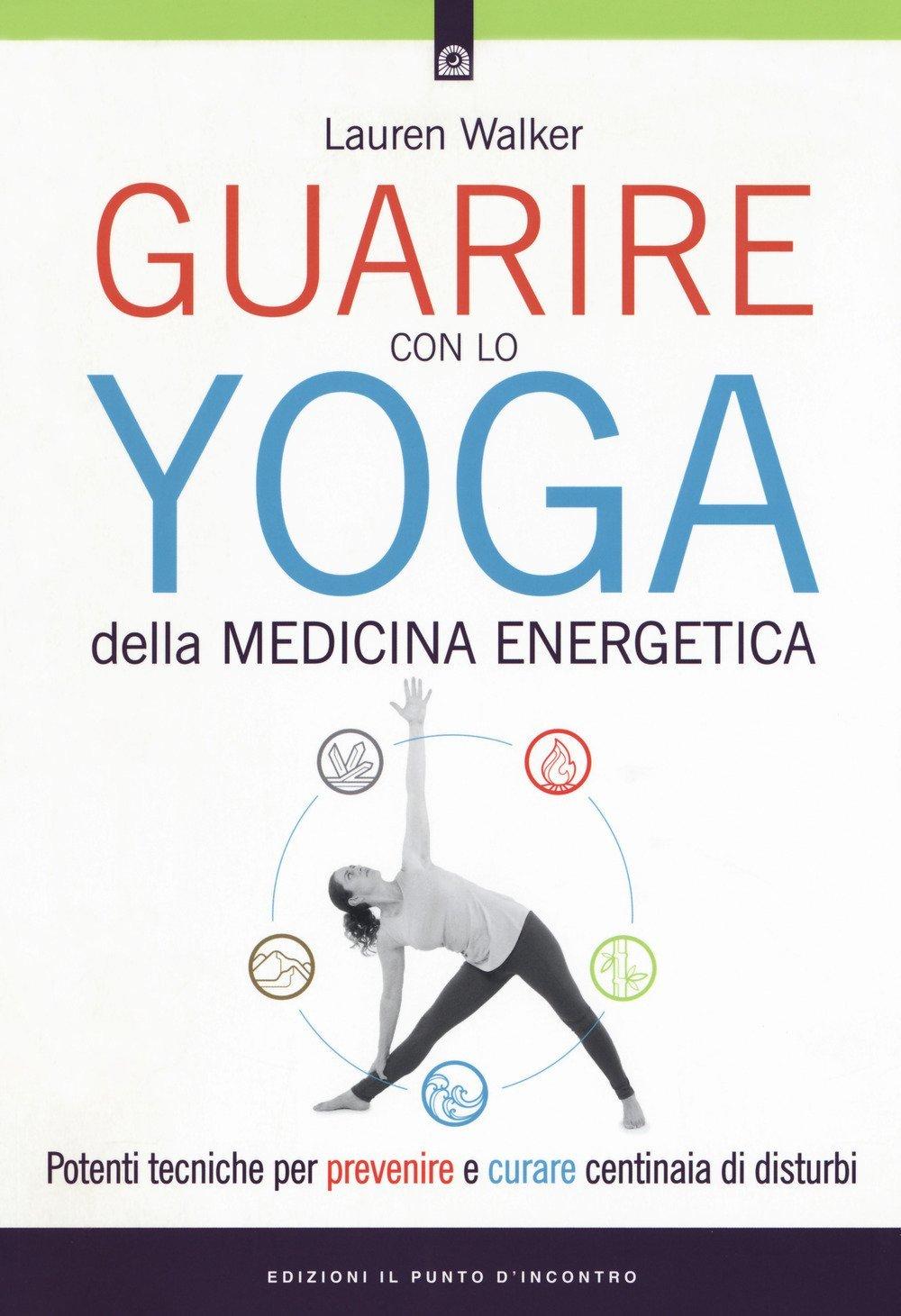 Guarire con lo yoga della medicina energetica. Potenti ...