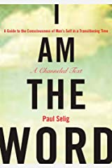 I Am the Word: A Guide to the Consciousness of Man's Self in a Transitioning Time (Mastery Trilogy/Paul Selig Series) Paperback