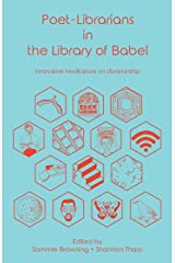 Poet-Librarians in the Library of Babel: Innovative Meditations on Librarianship Paperback