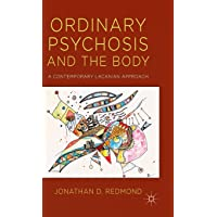 Ordinary Psychosis and the Body: A Contemporary Lacanian Approach