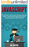 JavaScript: The Ultimate Crash Course Learning JavaScript within a Day with New Approach for Faster Programming (Save Time and Effort)