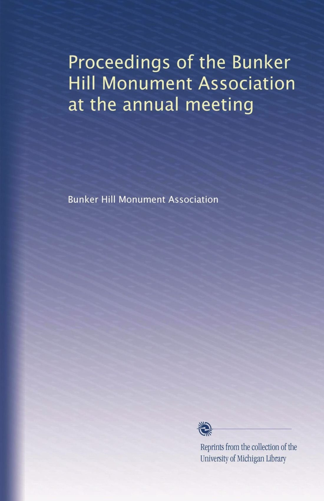 Proceedings of the Bunker Hill Monument Association at the annual meeting pdf epub