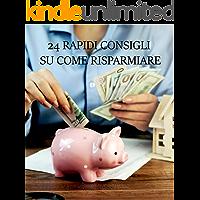24 RAPIDI CONSIGLI SU COME RISPARMIARE (Italian Edition)