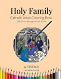 Holy Family: Catholic Adult Coloring Book (which is also great for kids) (Catholic Adult Coloring Books)