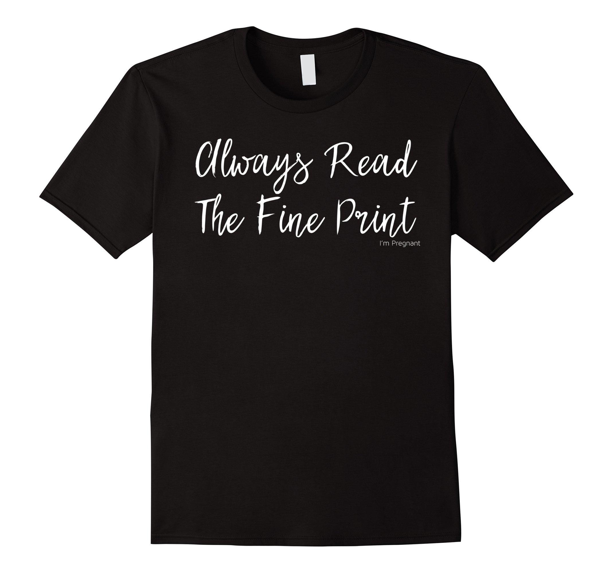 Always Read Fine Print I'm Pregnant Shirt Funny Announcement
