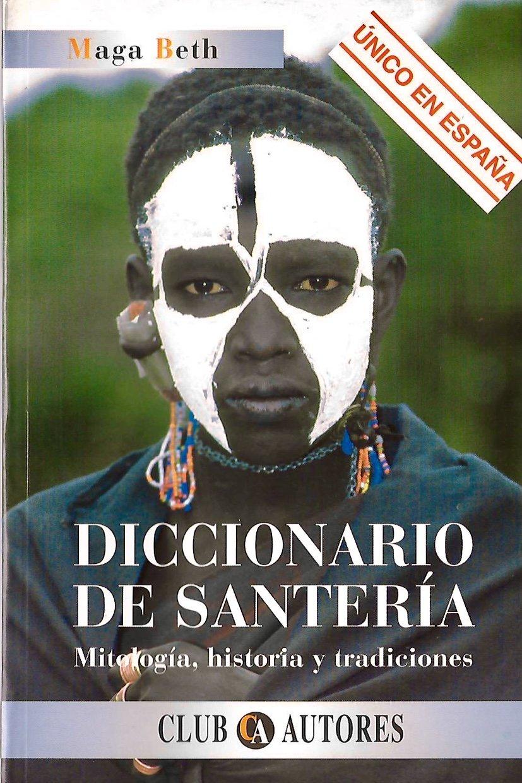 Diccionario de santeria : mitologia, historia y tradiciones: Amazon.es: Maga Beth: Libros
