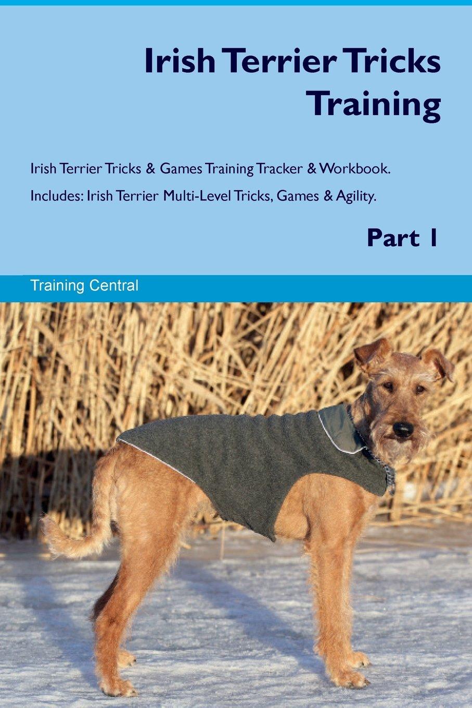 Irish Terrier Tricks Training Irish Terrier Tricks & Games Training Tracker & Workbook. Includes: Irish Terrier Multi-Level Tricks, Games & Agility. Part 1 pdf