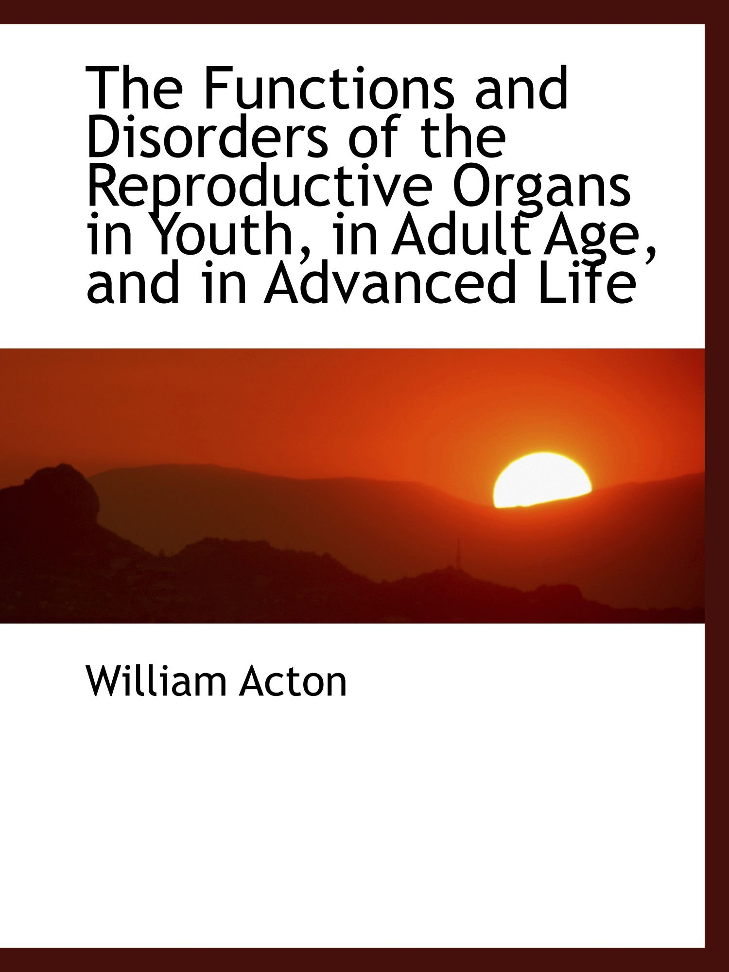 The Functions and Disorders of the Reproductive Organs in Youth, in Adult Age, and in Advanced Life ebook