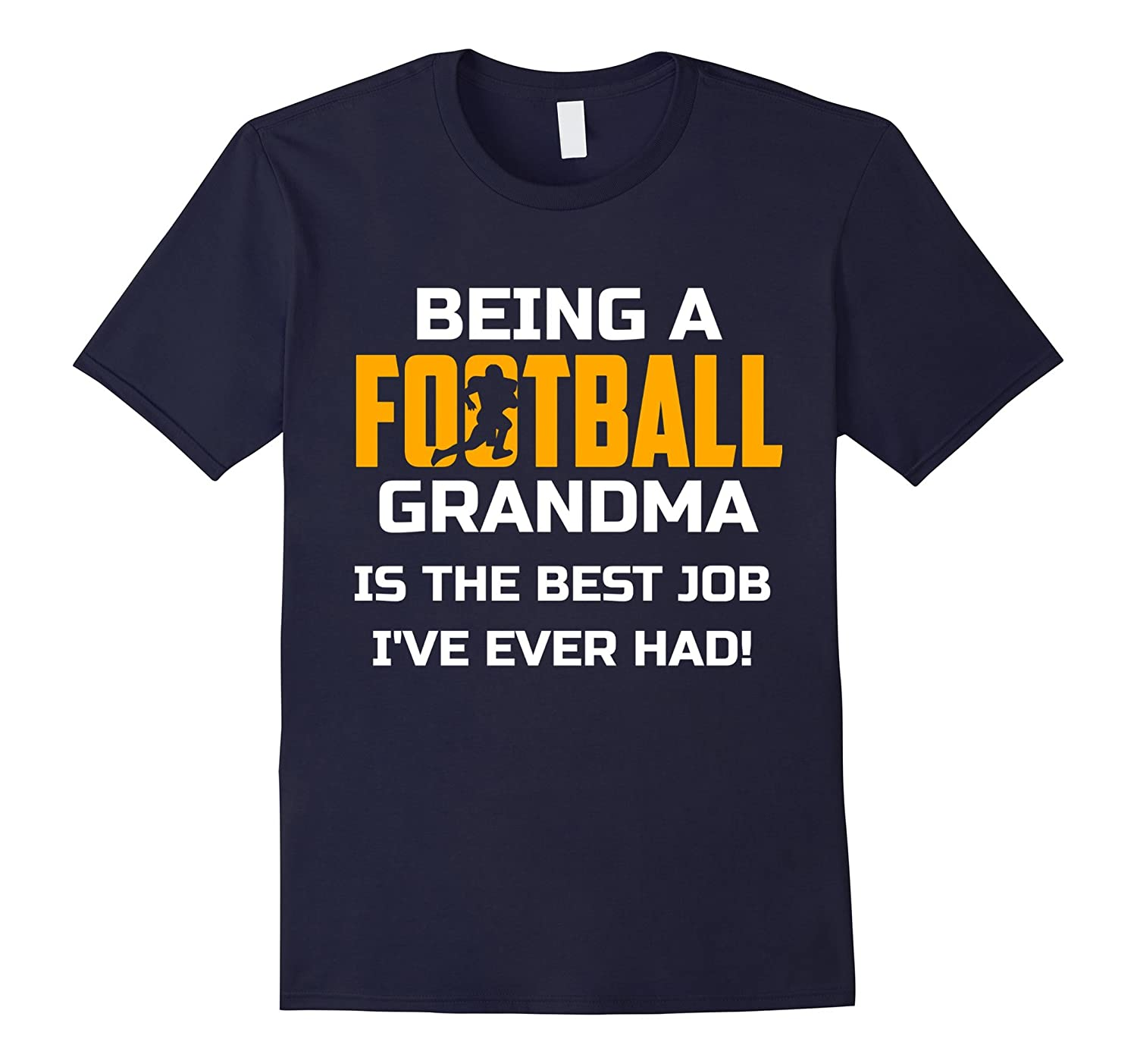 Being Football Grandma Is The Best Job Ive Ever Had Shirt-TJ