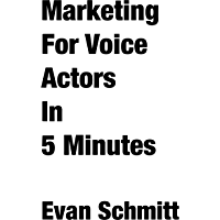 Marketing for Voice Actors in Five Minutes: 3 Easy Steps To Get Your Voiceover Business Going