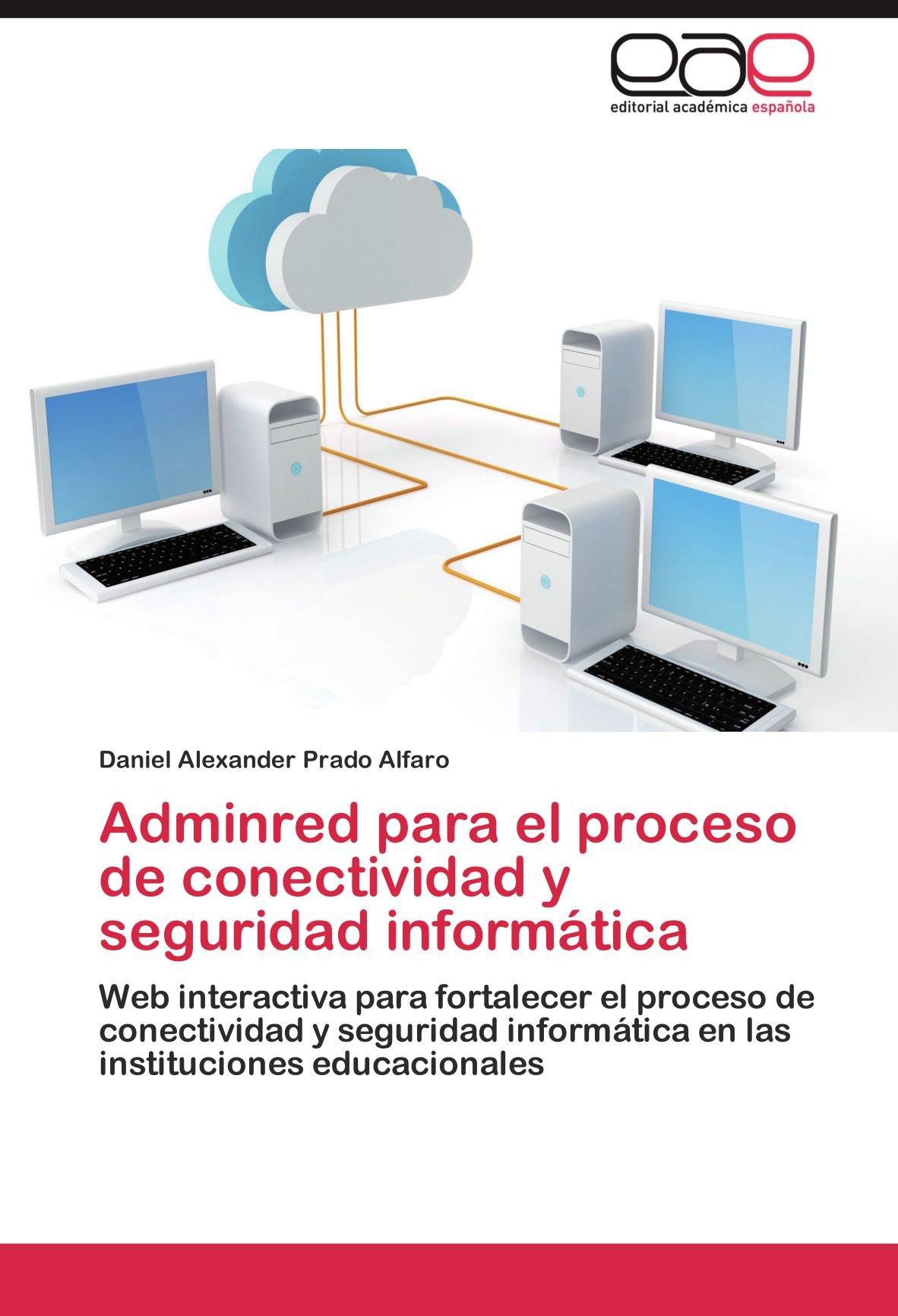 Download Adminred para el proceso de conectividad y seguridad informática: Web interactiva para fortalecer el proceso de conectividad y seguridad informática ... instituciones educacionales (Spanish Edition) PDF
