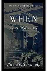 When Rainbows Cry (Rainbow Quest Book 2) Kindle Edition