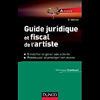 Guide juridique et fiscal de l'artiste - 5e éd. : S'installer et choisir son statut - Promouvoir et protéger son oeuvre (Entrepreneurs)