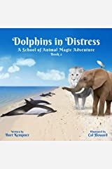 Dolphins in Distress: A School of Animal Magic Adventure -- Book Two Kindle Edition