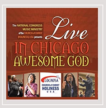 National Congress Music Ministry Of The Church Of Christ Holiness Usa Awesome God Live In Chicago Amazon Com Music