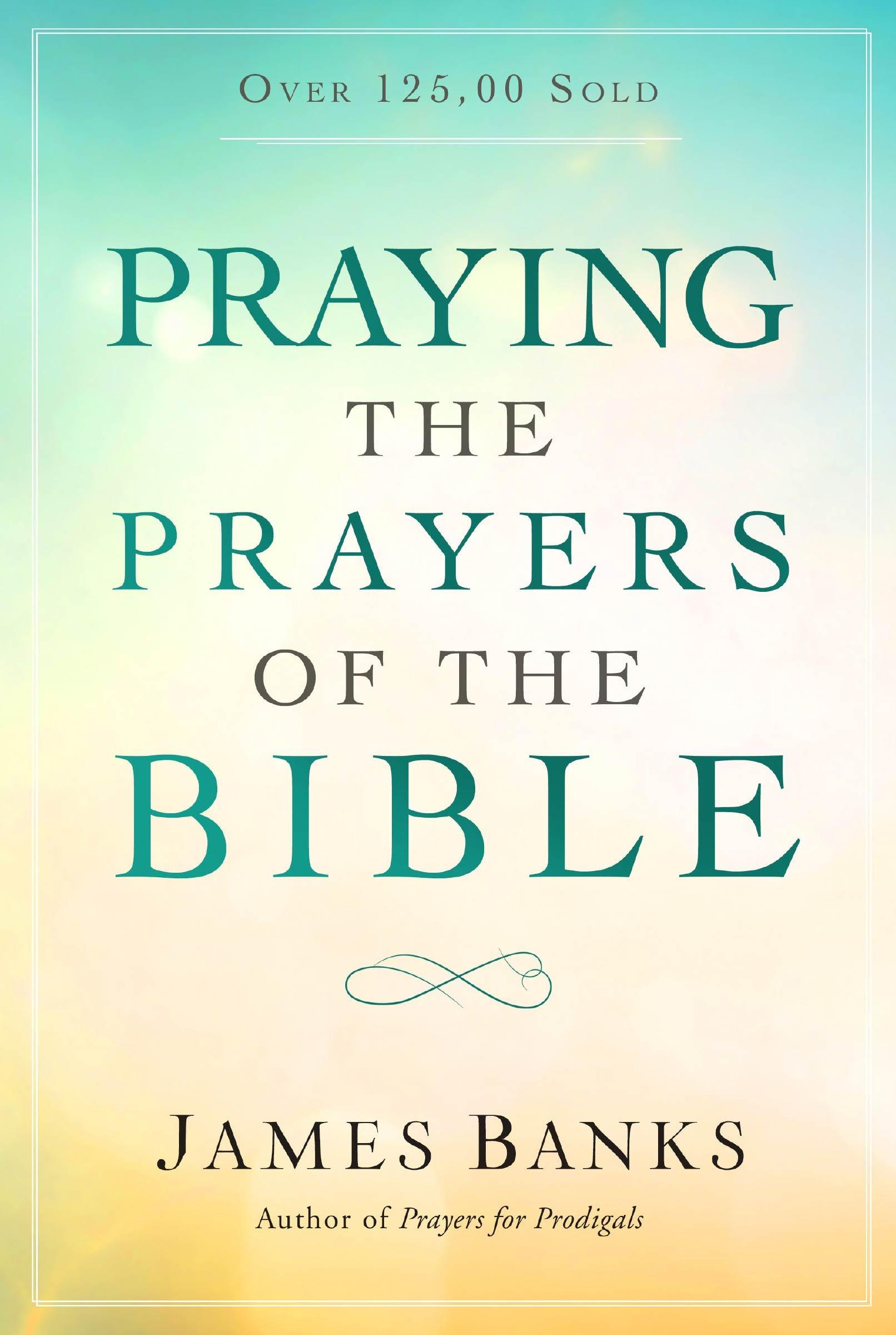 Praying the Prayers of the Bible: James Banks: 9781627078665