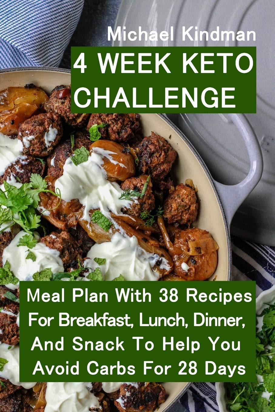4 Week Keto Challenge Meal Plan With 38 Recipes For Breakfast Lunch Dinner And Snack To Help You Avoid Carbs For 28 Days Kindman Michael 9781095686621 Amazon Com Books