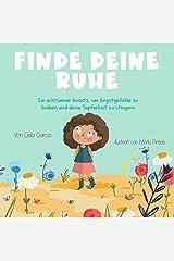 FINDE DEINE RUHE: Ein achtsamer Ansatz, um Angstgefühle zu lindern und deine Tapferkeit zu steigern (German Edition) Kindle Edition