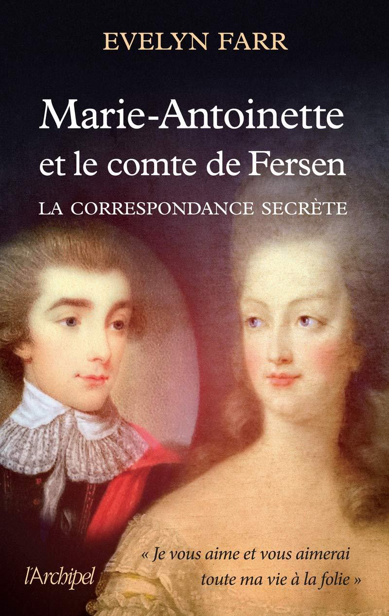 Marie Antoinette Et Le Comte De Fersen La Correspondance Secrete Histoire French Edition Farr Evelyn 9782809818420 Amazon Com Books