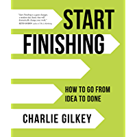Start Finishing: How to Go from Idea to Done (English Edition)
