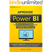 Aprende Power BI y revoluciona tus competencias: La guía orgánica para aprender Power BI de una manera rápida y amigable…