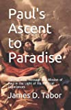 Paul's Ascent to Paradise: The Apostolic Message and Mission of Paul in the Light of His Mystical Experiences