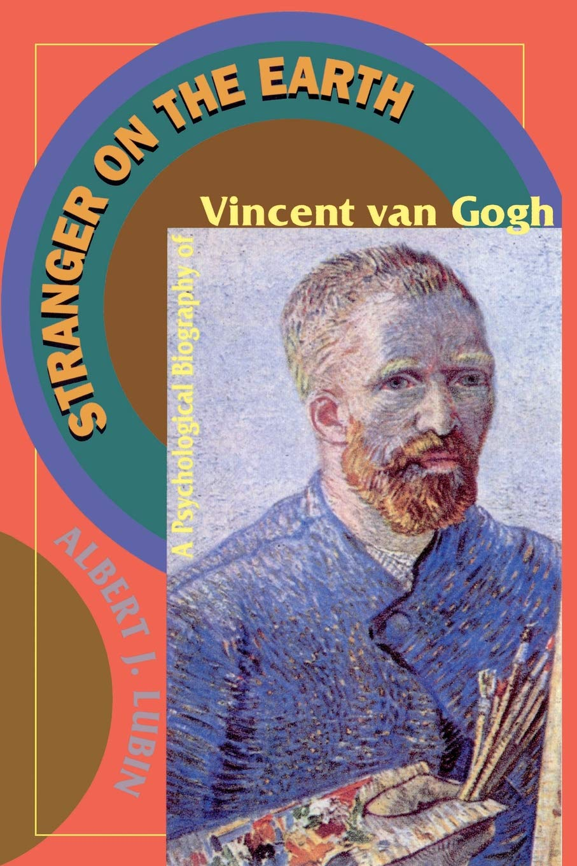 Stranger On The Earth A Psychological Biography Of Vincent Van Gogh Lubin Albert J 9780306807268 Amazon Com Books