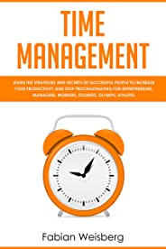Time Management: Learn the Strategies and Secrets of Successful People to Increase your Productivity and Stop Procrastinating