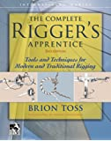 The Complete Rigger's Apprentice: Tools and Techniques for Modern and Traditional Rigging, Second Edition (International Marine-RMP)