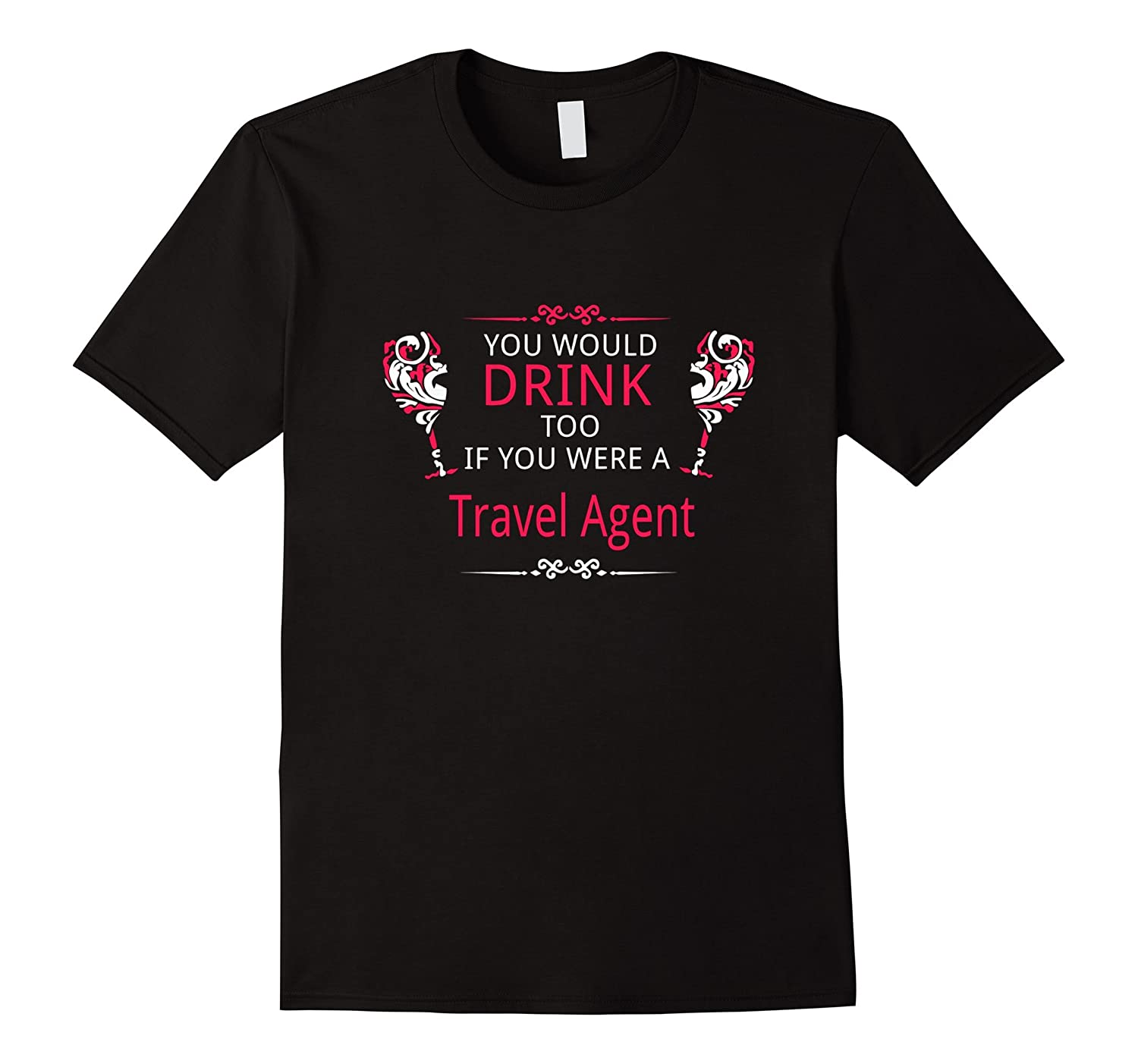 Youd Drink Too If You Were A Travel Agent T-Shirt-TD