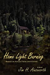 Home Light Burning, A Novel Based on Actual Facts and Events