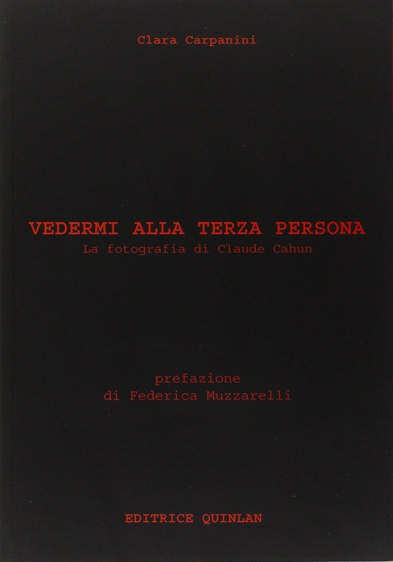 Vedermi alla terza persona. La fotografia di Claude Cahun Copertina flessibile – 1 gen 2008 Clara Carpanini Quinlan 8890323221 Altra illustrata