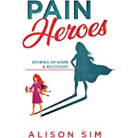 Pain Heroes: Stories of Hope and Recovery