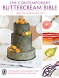 The Contemporary Buttercream Bible: The Complete Practical Guide to Cake Decorating with Buttercream Icing