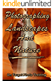 Photographing Landscapes And Nature (On Target Photo Training Book 27)