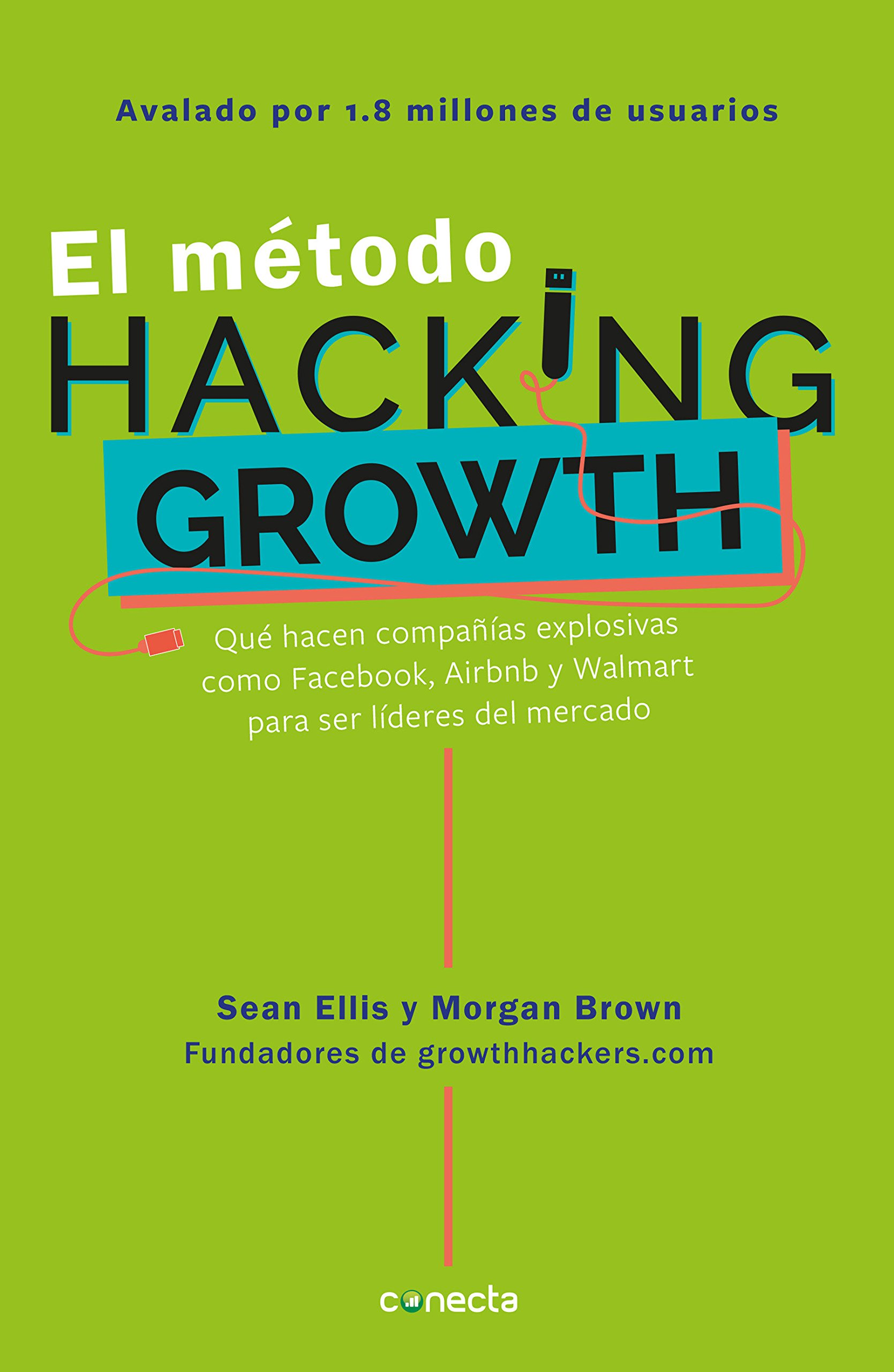 El Método Hacking Growth: Qué Hacen Compañias Explosivas Como Facebook, Airbnb y Walmart Para Ser Líderes en el Mercado=Hacking Growth: Amazon.es: Sean ...