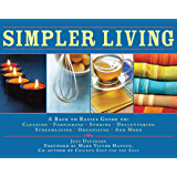 Simpler Living: A Back to Basics Guide to Cleaning, Furnishing, Storing, Decluttering, Streamlining, Organizing, and…