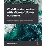 Workflow Automation with Microsoft Power Automate: Achieve digital transformation through business automation with minimal co