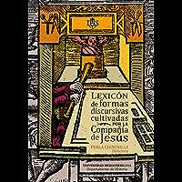 Lexicón de formas discursivas cultivadas por la Compañía de Jesús (Spanish Edition)