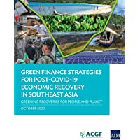 Green Finance Strategies for Post COVID-19 Economic Recovery in Southeast Asia: Greening Recoveries for Planet and…
