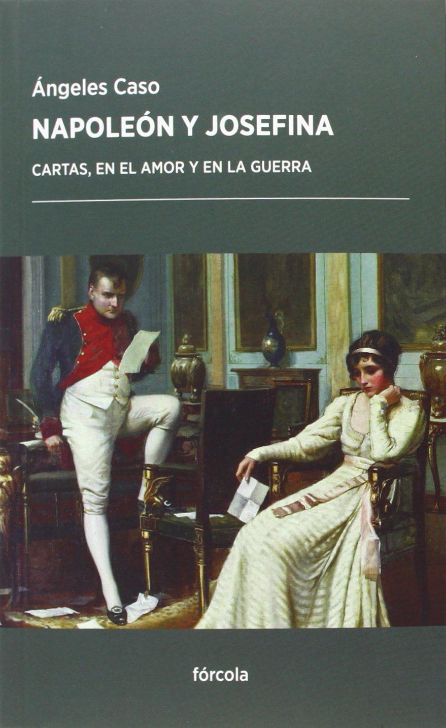 Napoleón Y Josefina. Cartas, En El Amor Y En La Guerra ...