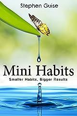 Mini Habits: Smaller Habits, Bigger Results Kindle Edition