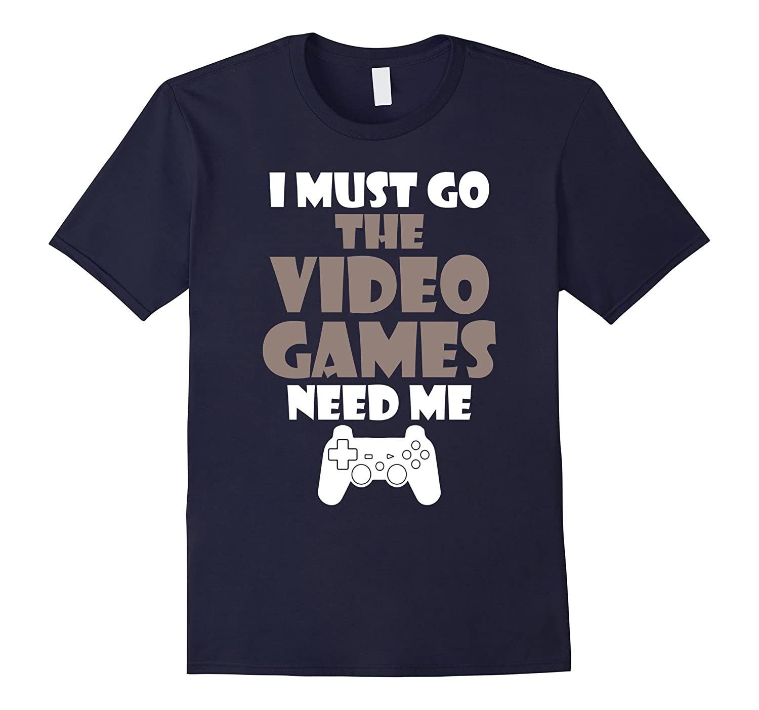 I Must Go The Video Games Need Me Funny Gamer Gift T-Shirts-BN
