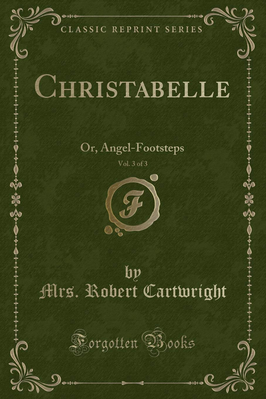 Download Christabelle, Vol. 3 of 3: Or, Angel-Footsteps (Classic Reprint) pdf