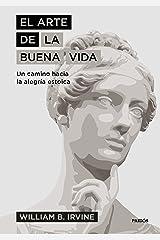 El arte de la buena vida: Un camino hacia la alegría estoica (Spanish Edition) Kindle Edition
