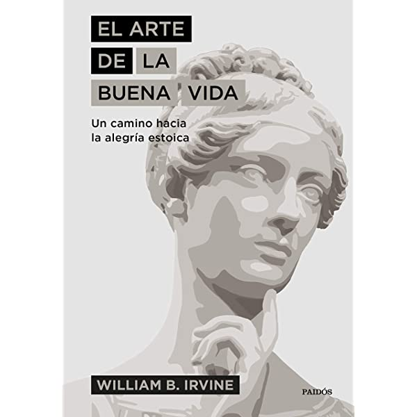 El Arte De La Buena Vida Un Camino Hacia La Alegría Estoica Spanish Edition Kindle Edition By Irvine William B Rodríguez Esteban Antonio Francisco Politics Social Sciences Kindle Ebooks