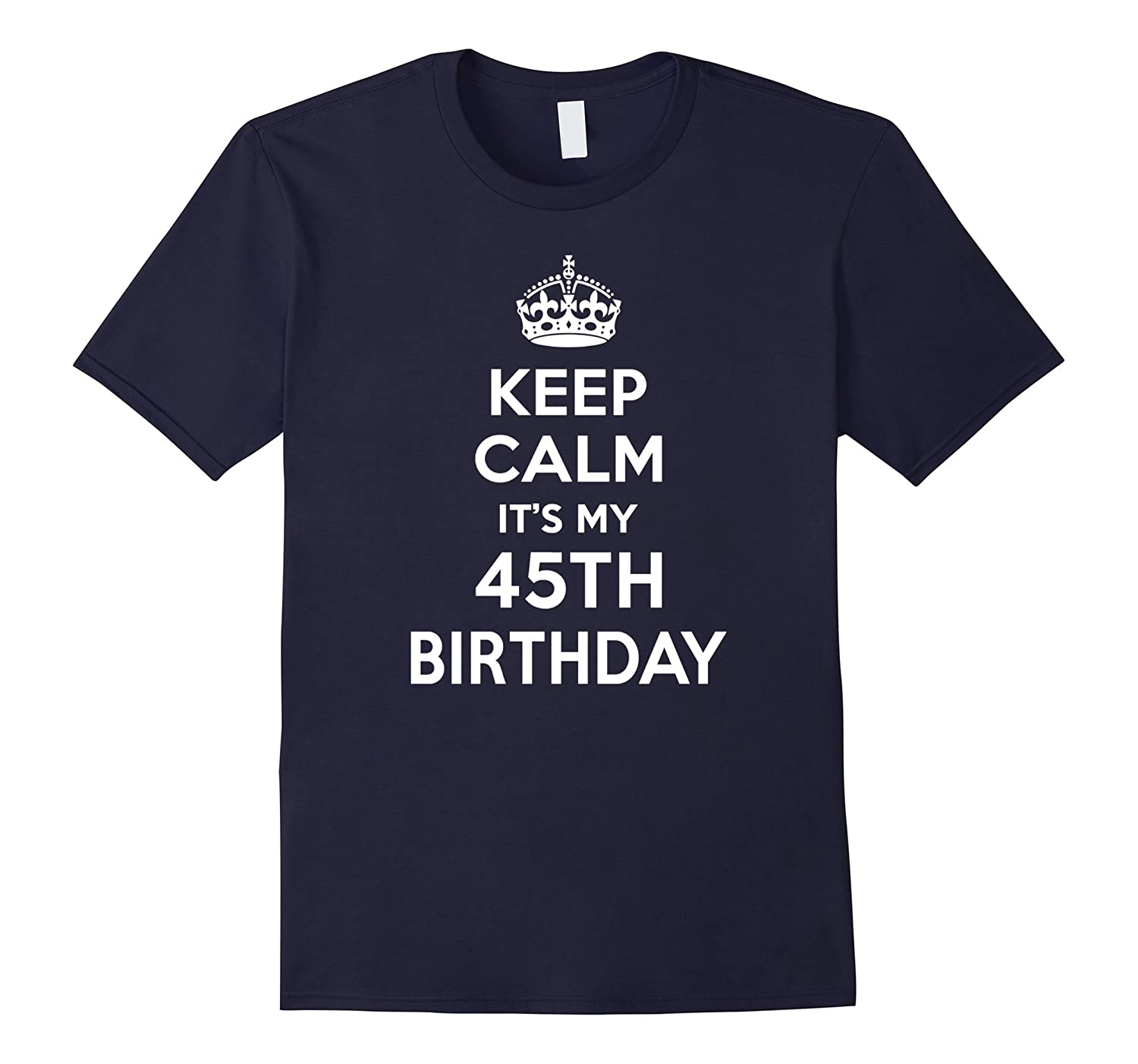 Keep Calm Its My 45th Birthday Gift Ideas Her